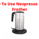 How To Use Nespresso Milk Frother
