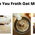 Can You Froth Oat Milk? Here Are 6 Diffrent Ways