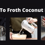 Can You Froth Coconut Milk? Here Are 7 Diffrent Easy Method
