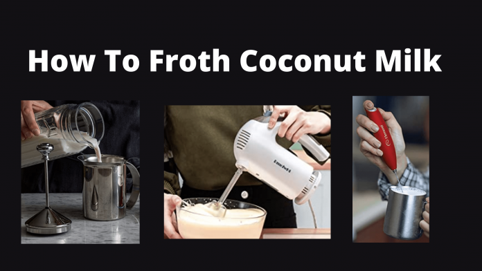 Can you Froth Coconut Milk