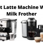 Best Latte Machine With Milk Frother