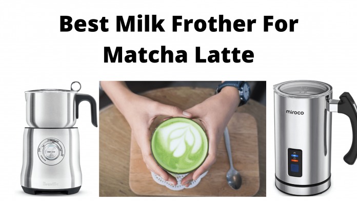 Best Milk Frother For Matcha Latte