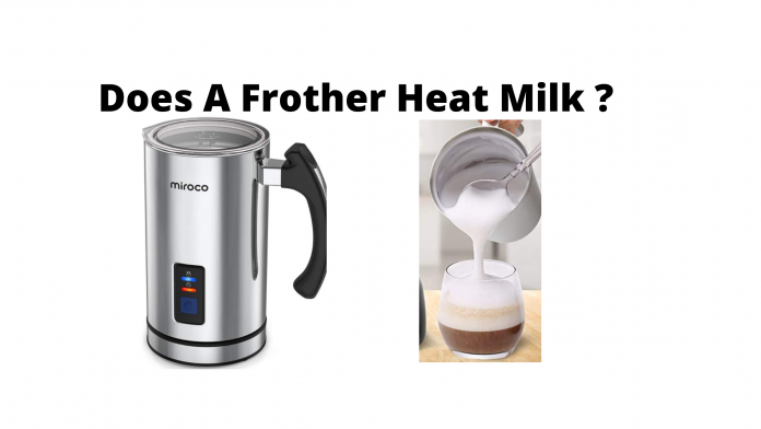 Does a frother heat milk