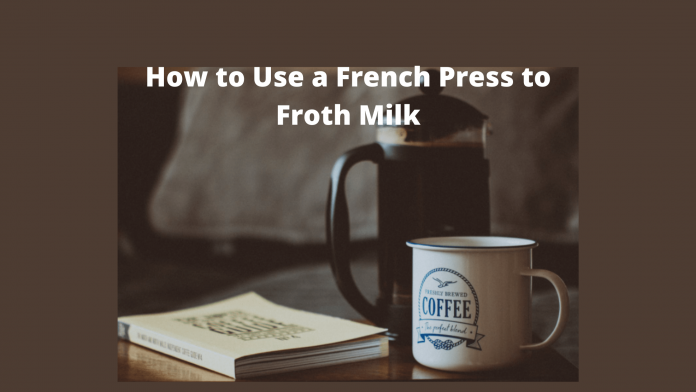 How to Use a French Press to Froth Milk