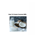 Can You Freeze Coconut Milk?