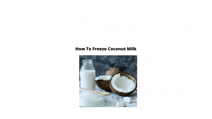 Can you Freeze Coconut Milk
