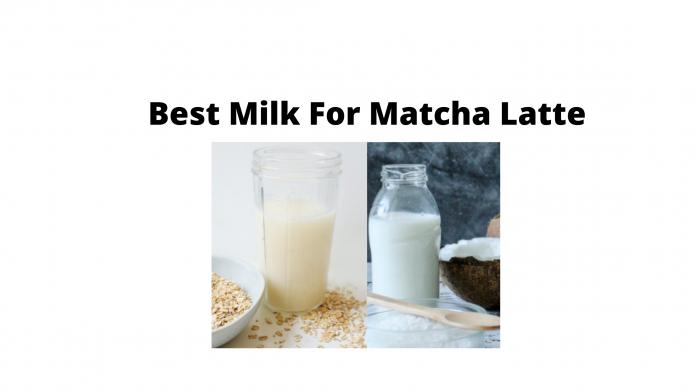 Best Milk For Matcha Latte