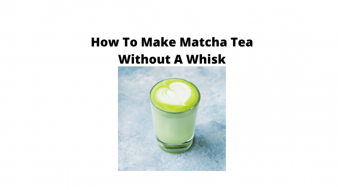 How To Make Matcha Tea Without A Whisk