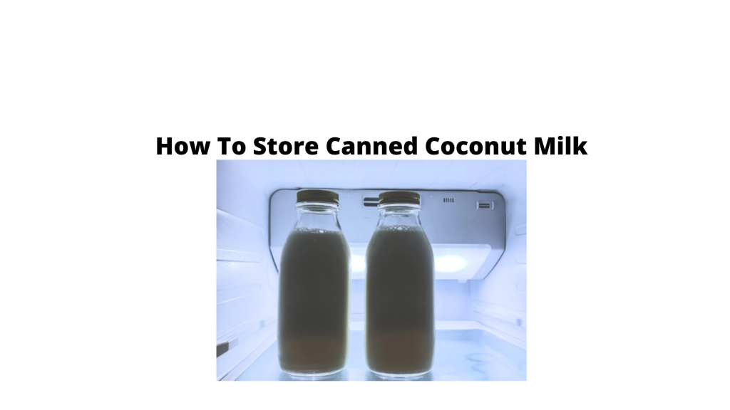 How to Store Coconut Milk