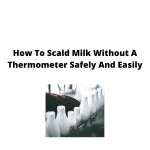 How To Scald Milk Without A Thermometer Safely And Easily?