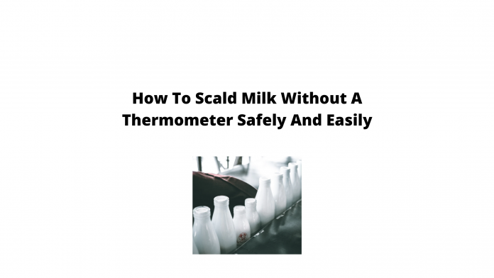 How To Scald Milk Without A Thermometer
