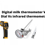 Digital milk thermometer Vs Dial Vs infrared thermometer- Advantages And Disadvantages