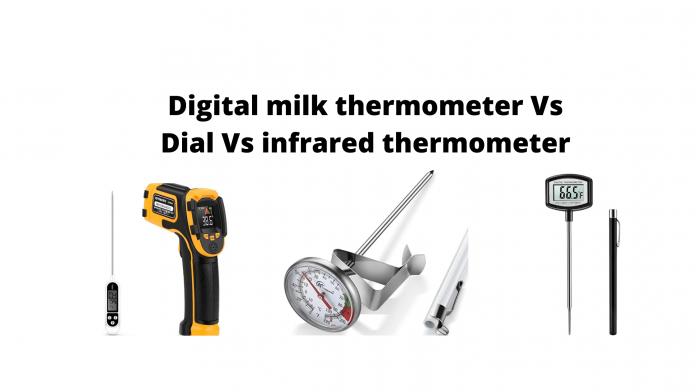 Digital milk thermometer Vs Dial Vs infrared thermometer